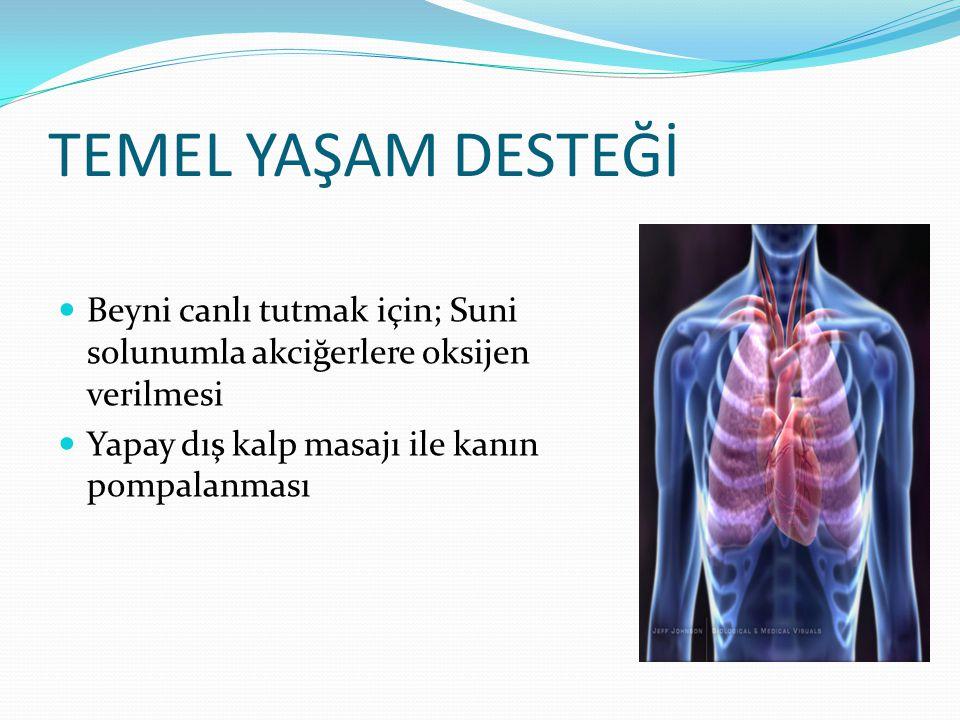 TEMEL YAŞAM DESTEĞİ Beyni canlı tutmak için; Suni solunumla akciğerlere oksijen verilmesi.