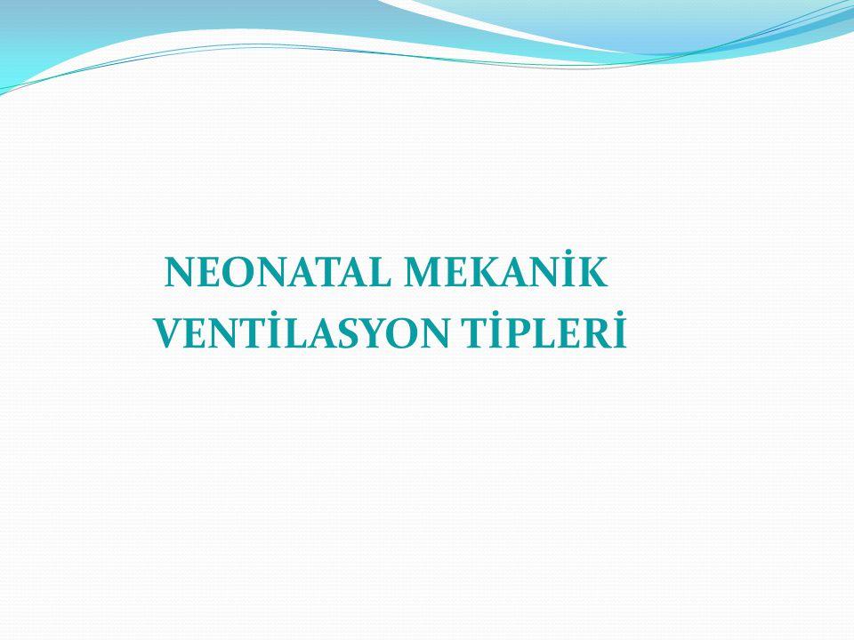 NEONATAL MEKANİK VENTİLASYON TİPLERİ