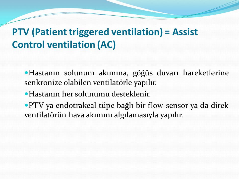 PTV (Patient triggered ventilation) = Assist Control ventilation (AC)