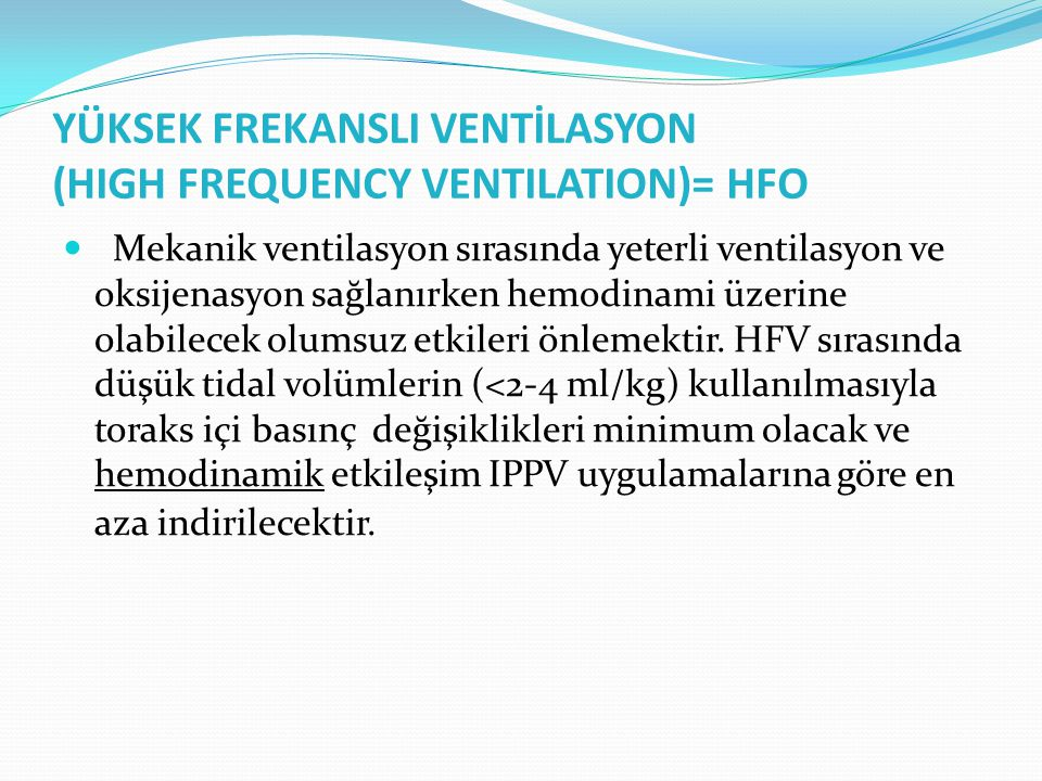 YÜKSEK FREKANSLI VENTİLASYON (HIGH FREQUENCY VENTILATION)= HFO