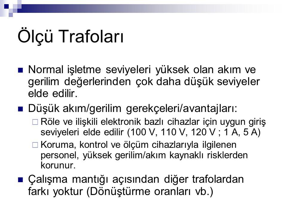Ölçü Trafoları Normal işletme seviyeleri yüksek olan akım ve gerilim değerlerinden çok daha düşük seviyeler elde edilir.