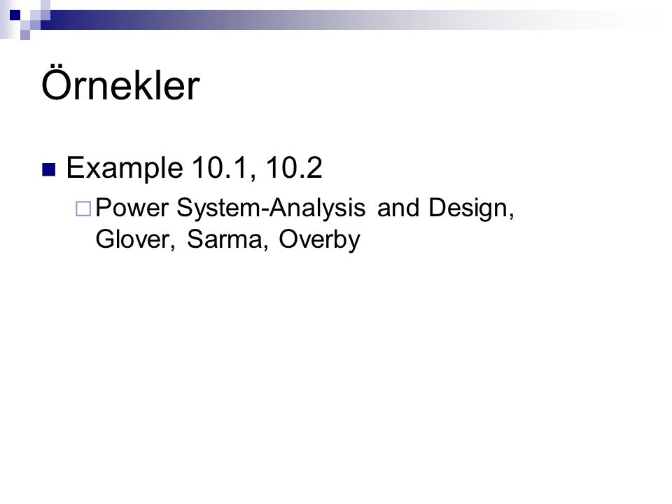 Örnekler Example 10.1, 10.2 Power System-Analysis and Design, Glover, Sarma, Overby