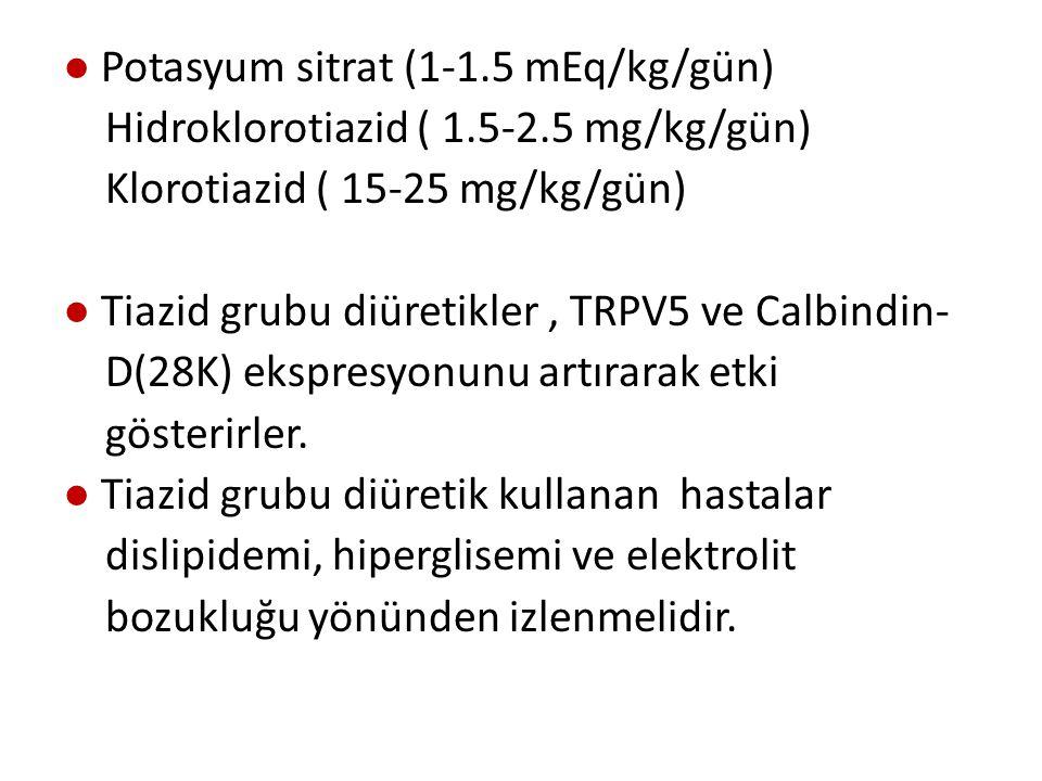 ● Potasyum sitrat (1-1. 5 mEq/kg/gün) Hidroklorotiazid ( 1. 5-2