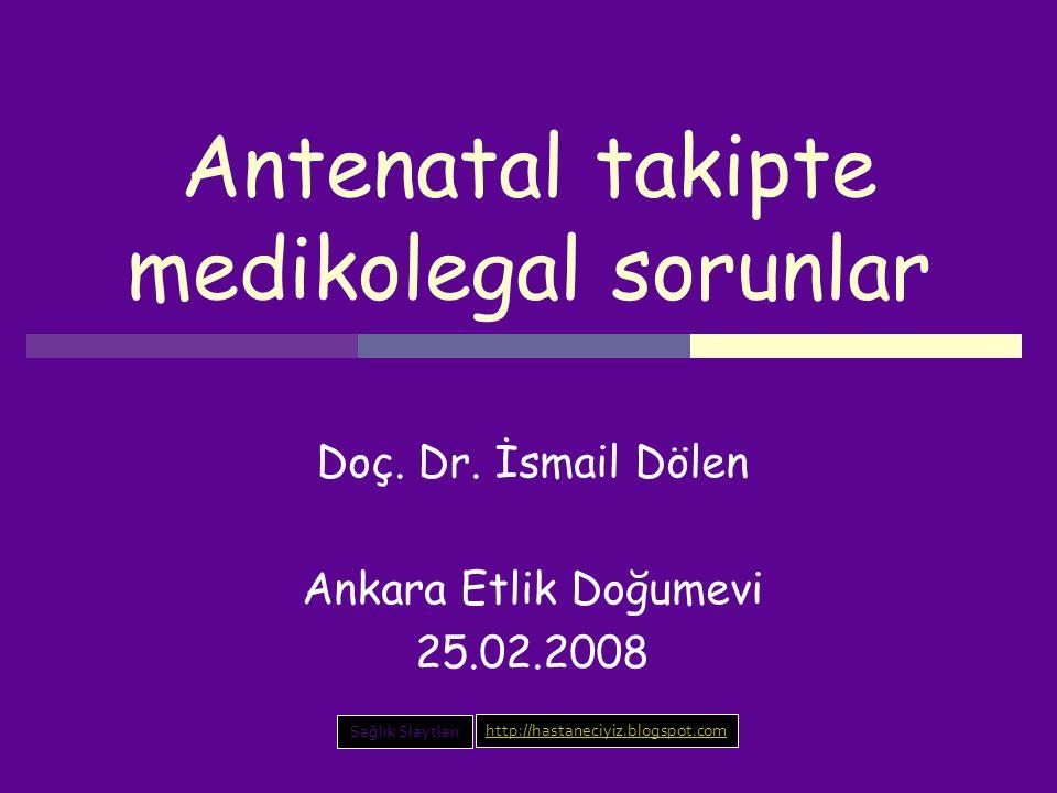 Antenatal takipte medikolegal sorunlar