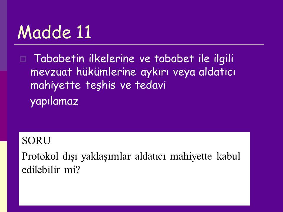 Madde 11 Tababetin ilkelerine ve tababet ile ilgili mevzuat hükümlerine aykırı veya aldatıcı mahiyette teşhis ve tedavi.