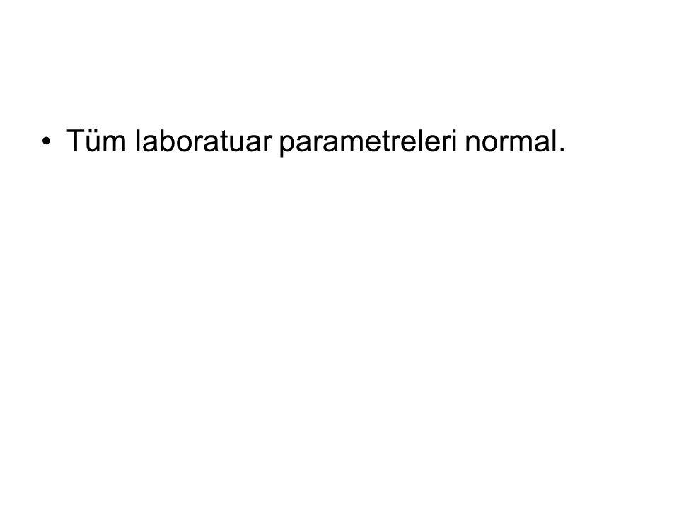 Tüm laboratuar parametreleri normal.