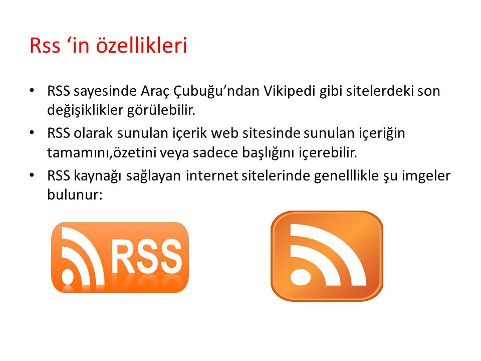Rss 'in özellikleri RSS sayesinde Araç Çubuğu'ndan Vikipedi gibi sitelerdeki son değişiklikler görülebilir.