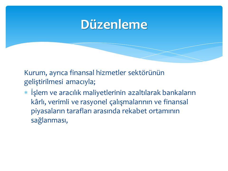 Düzenleme Kurum, ayrıca finansal hizmetler sektörünün geliştirilmesi amacıyla;