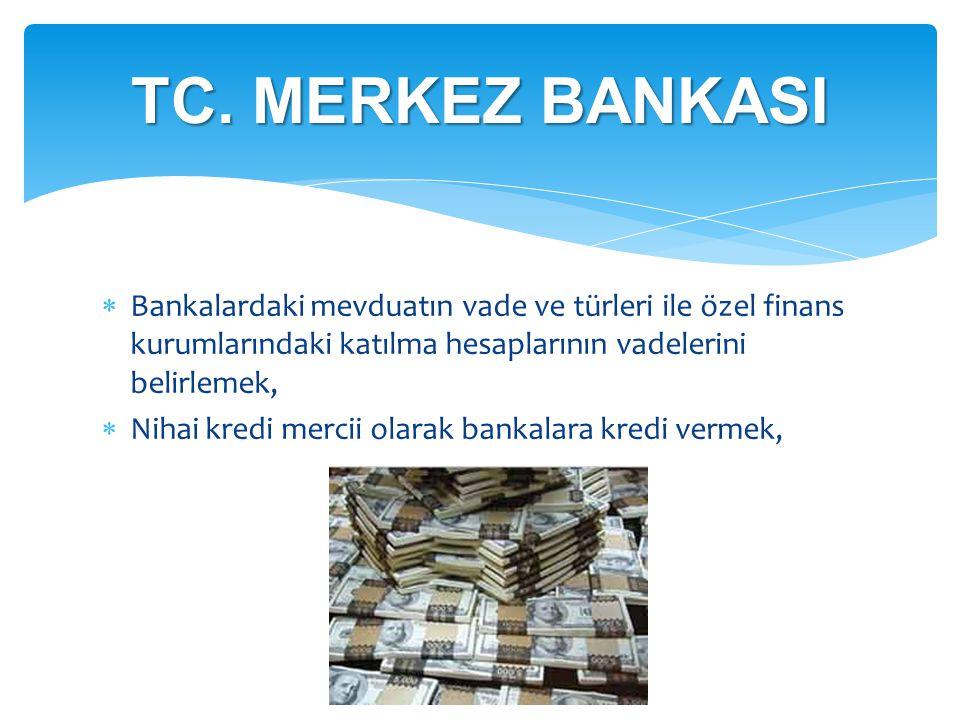 TC. MERKEZ BANKASI Bankalardaki mevduatın vade ve türleri ile özel finans kurumlarındaki katılma hesaplarının vadelerini belirlemek,
