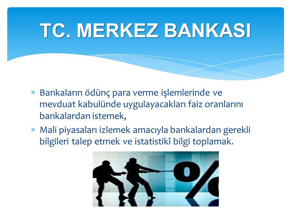 TC. MERKEZ BANKASI Bankaların ödünç para verme işlemlerinde ve mevduat kabulünde uygulayacakları faiz oranlarını bankalardan istemek,