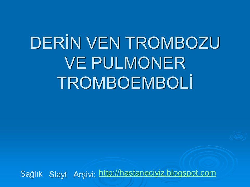 DERİN VEN TROMBOZU VE PULMONER TROMBOEMBOLİ