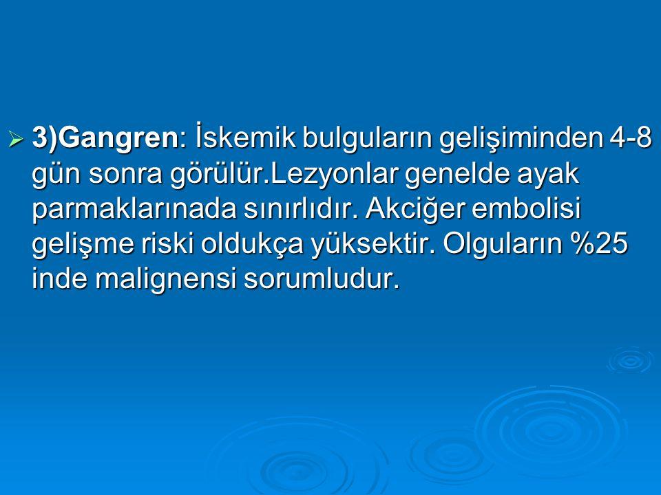 3)Gangren: İskemik bulguların gelişiminden 4-8 gün sonra görülür