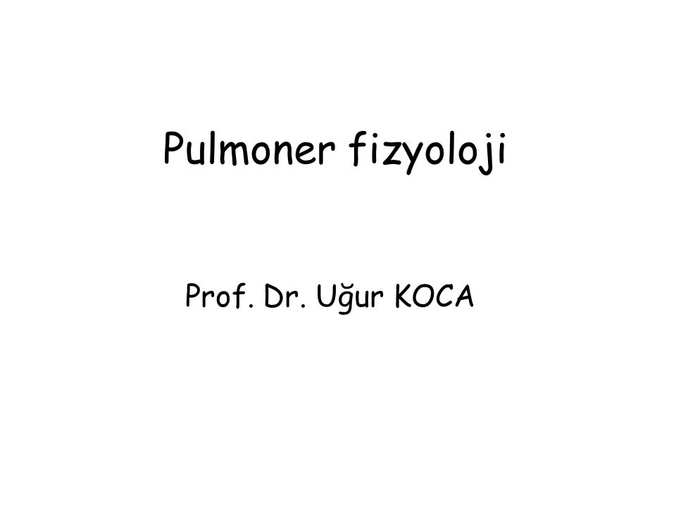 Pulmoner fizyoloji Prof. Dr. Uğur KOCA