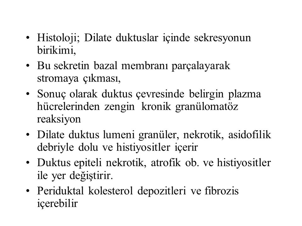 Histoloji; Dilate duktuslar içinde sekresyonun birikimi,