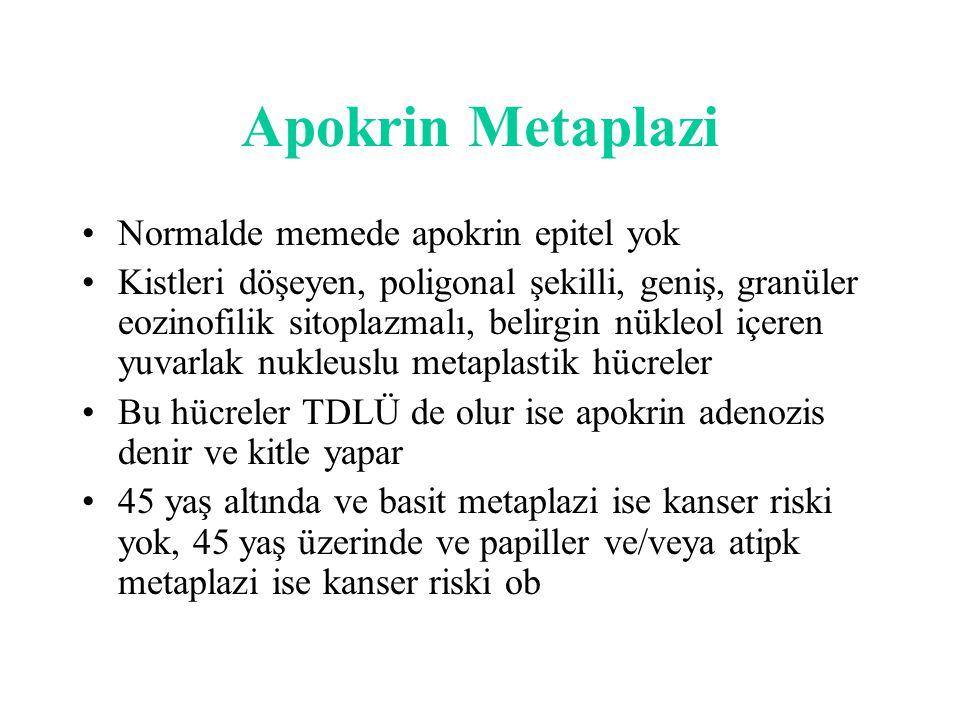 Apokrin Metaplazi Normalde memede apokrin epitel yok