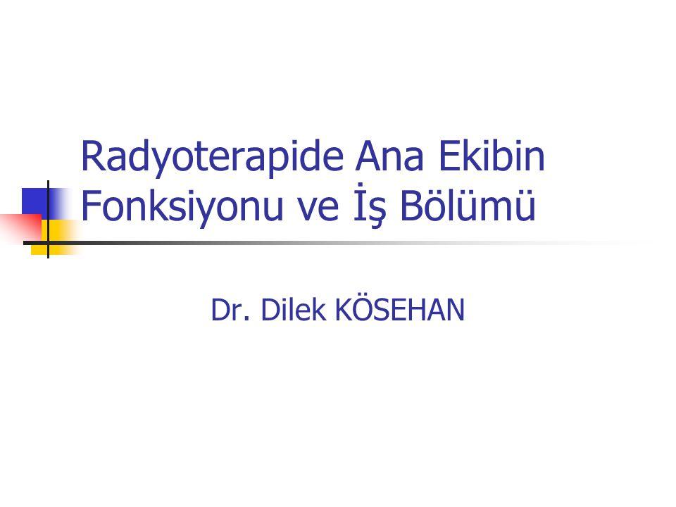 Radyoterapide Ana Ekibin Fonksiyonu ve İş Bölümü