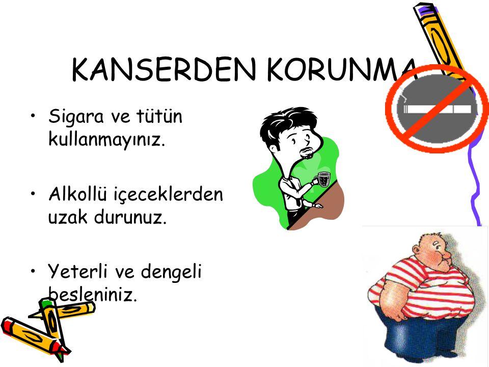 KANSERDEN KORUNMA Sigara ve tütün kullanmayınız.