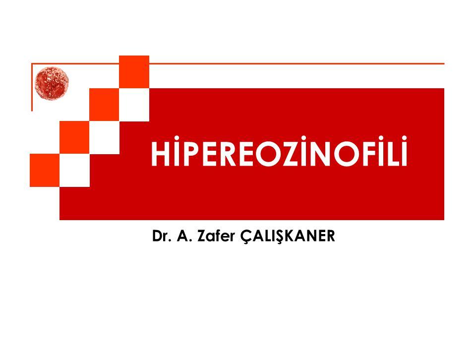 HİPEREOZİNOFİLİ Dr. A. Zafer ÇALIŞKANER