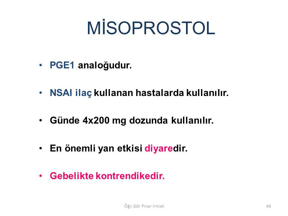 MİSOPROSTOL PGE1 analoğudur. NSAI ilaç kullanan hastalarda kullanılır.