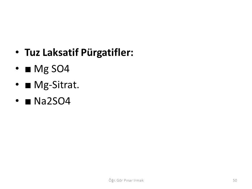 Tuz Laksatif Pürgatifler: ■ Mg SO4 ■ Mg-Sitrat. ■ Na2SO4