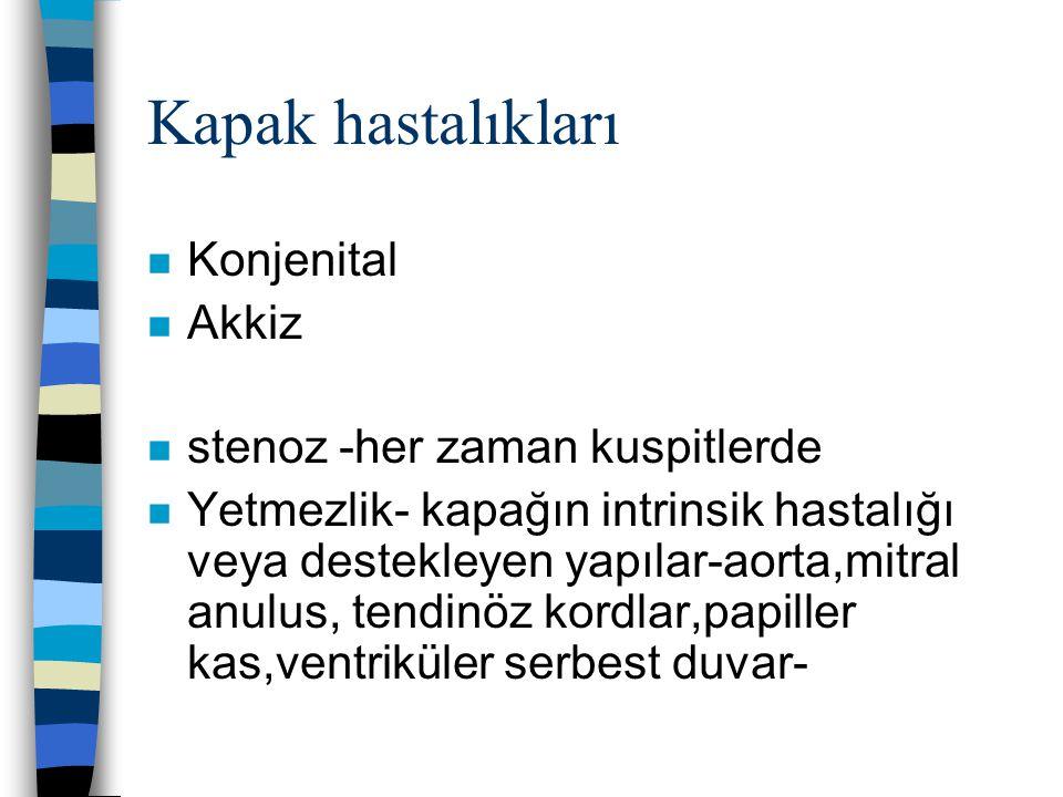 Kapak hastalıkları Konjenital Akkiz stenoz -her zaman kuspitlerde