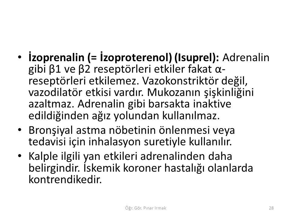 İzoprenalin (= İzoproterenol) (Isuprel): Adrenalin gibi β1 ve β2 reseptörleri etkiler fakat α- reseptörleri etkilemez. Vazokonstriktör değil, vazodilatör etkisi vardır. Mukozanın şişkinliğini azaltmaz. Adrenalin gibi barsakta inaktive edildiğinden ağız yolundan kullanılmaz.