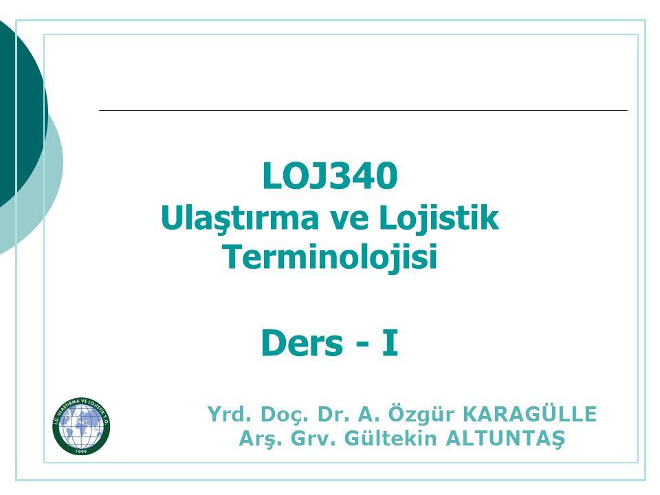 LOJ340 Ders - I Ulaştırma ve Lojistik Terminolojisi