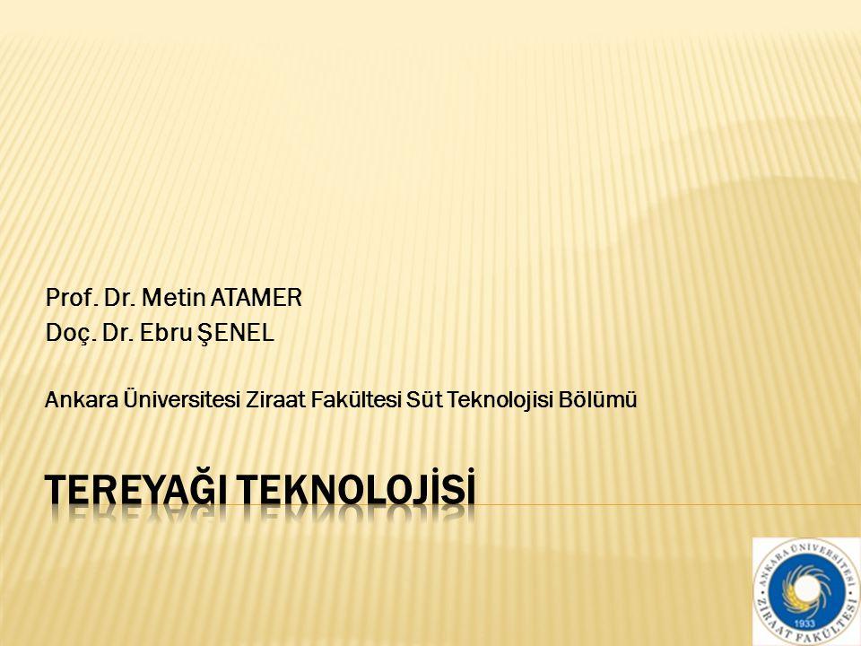 TEREYAĞI TEKNOLOJİSİ Prof. Dr. Metin ATAMER Doç. Dr. Ebru ŞENEL