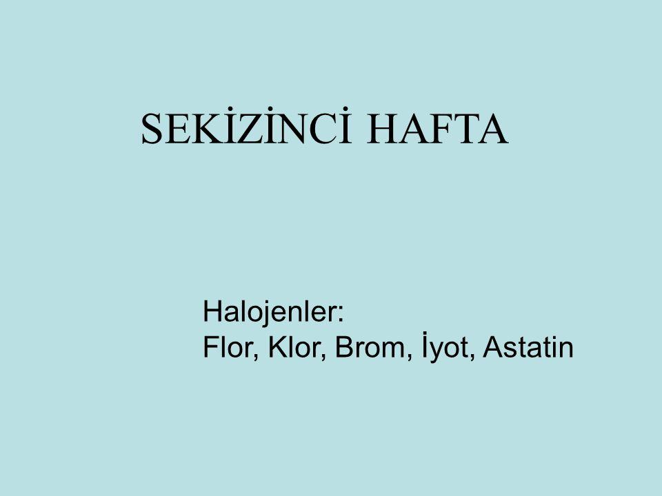 SEKİZİNCİ HAFTA Halojenler: Flor, Klor, Brom, İyot, Astatin 1