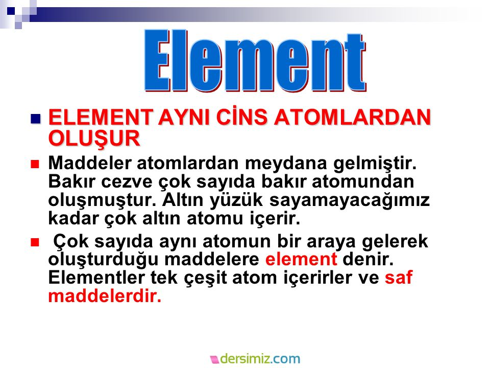 Element ELEMENT AYNI CİNS ATOMLARDAN OLUŞUR
