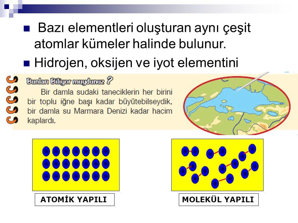 Bazı elementleri oluşturan aynı çeşit atomlar kümeler halinde bulunur.