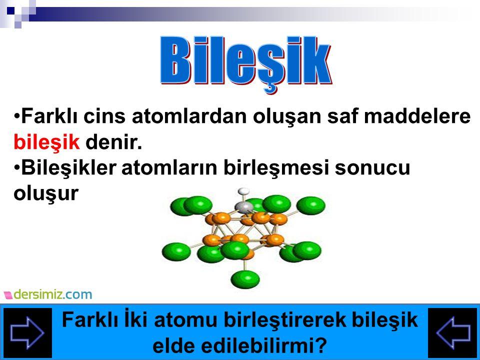 Farklı İki atomu birleştirerek bileşik