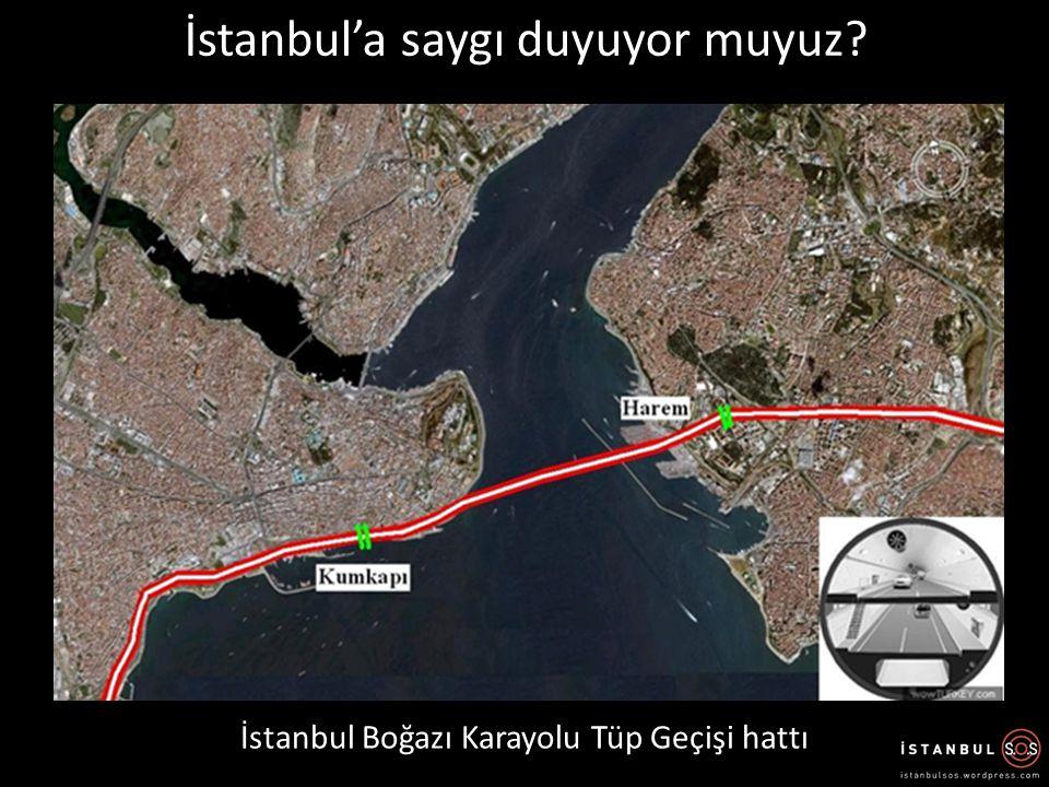 İstanbul'a saygı duyuyor muyuz