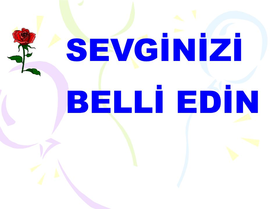 SEVGİNİZİ BELLİ EDİN