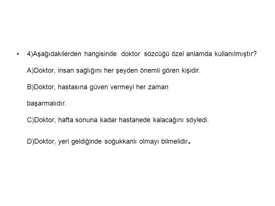 4)Aşağıdakilerden hangisinde doktor sözcüğü özel anlamda kullanılmıştır.
