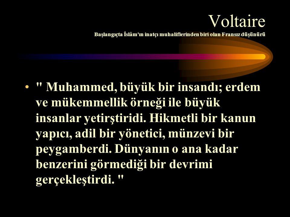 Voltaire Başlangıçta İslâm ın inatçı muhaliflerinden biri olan Fransız düşünürü