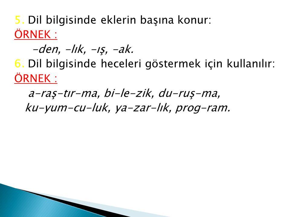 5. Dil bilgisinde eklerin başına konur: ÖRNEK : -den, -lık, -ış, -ak.