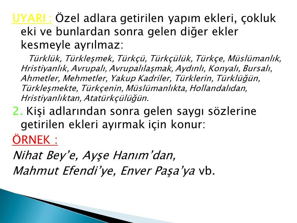 Nihat Bey'e, Ayşe Hanım'dan, Mahmut Efendi'ye, Enver Paşa'ya vb.