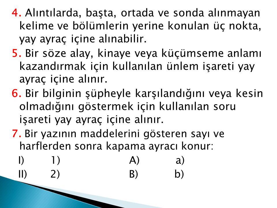 4. Alıntılarda, başta, ortada ve sonda alınmayan kelime ve bölümlerin yerine konulan üç nokta, yay ayraç içine alınabilir.