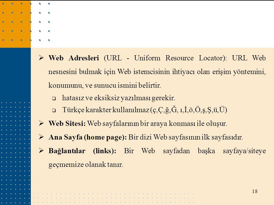 Web Adresleri (URL - Uniform Resource Locator): URL Web nesnesini bulmak için Web istemcisinin ihtiyacı olan erişim yöntemini, konumunu, ve sunucu ismini belirtir.
