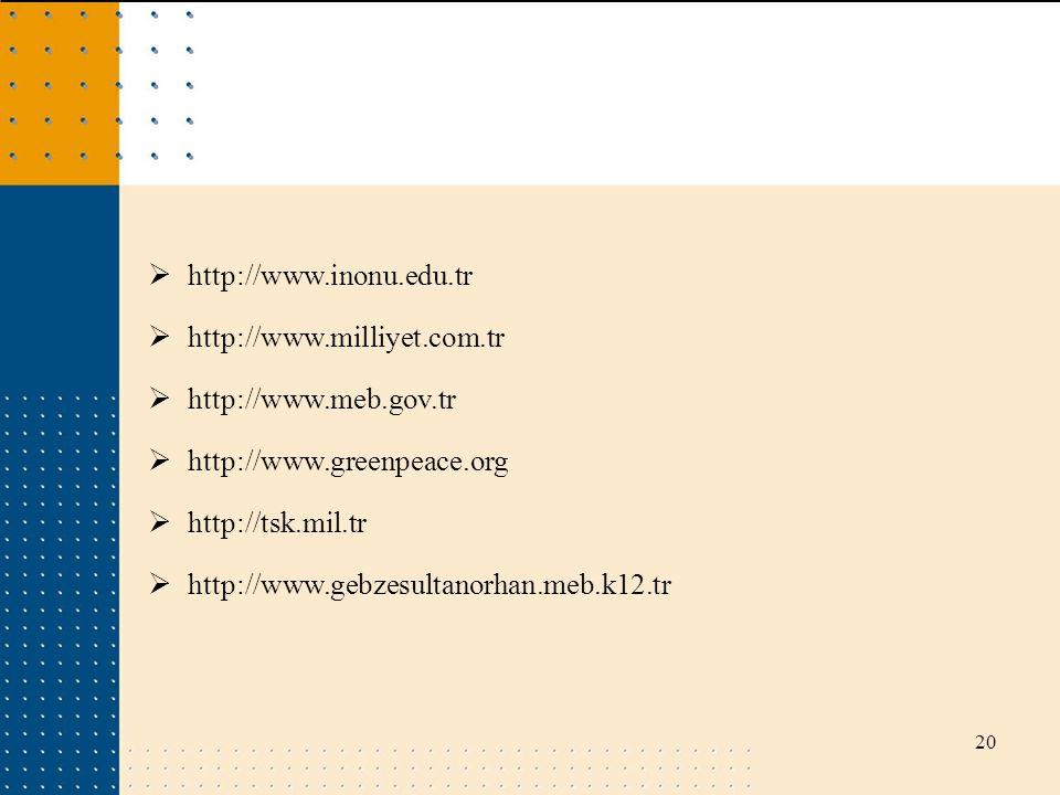 http://www.inonu.edu.tr http://www.milliyet.com.tr. http://www.meb.gov.tr. http://www.greenpeace.org.