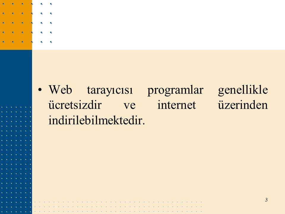 Web tarayıcısı programlar genellikle ücretsizdir ve internet üzerinden indirilebilmektedir.