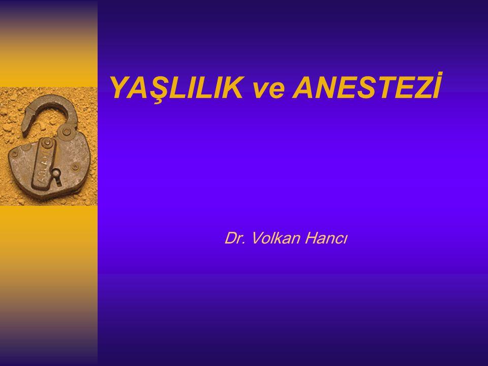 YAŞLILIK ve ANESTEZİ Dr. Volkan Hancı
