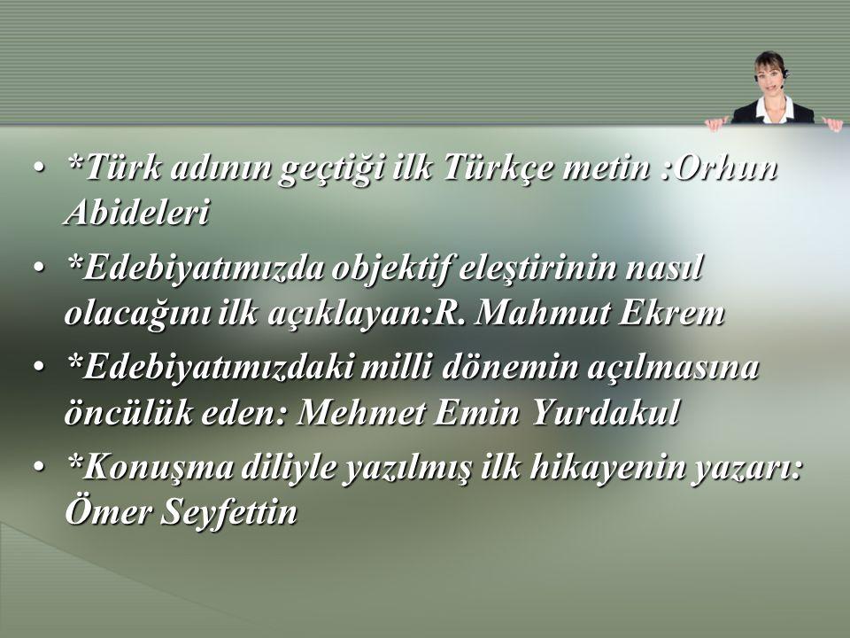 *Türk adının geçtiği ilk Türkçe metin :Orhun Abideleri