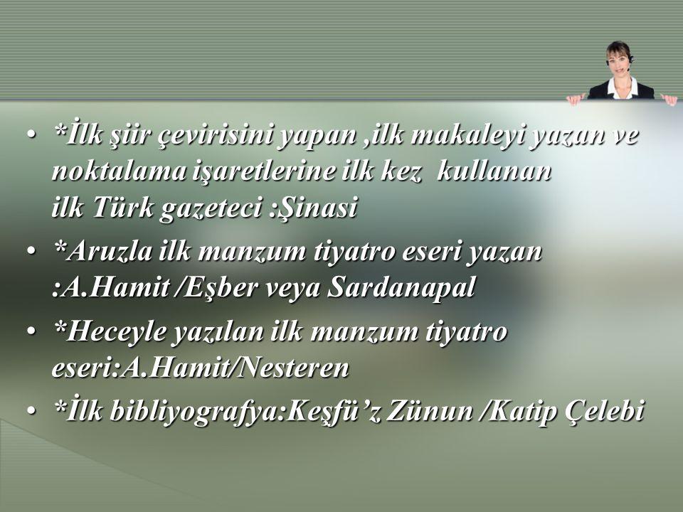 *İlk şiir çevirisini yapan ,ilk makaleyi yazan ve noktalama işaretlerine ilk kez kullanan ilk Türk gazeteci :Şinasi