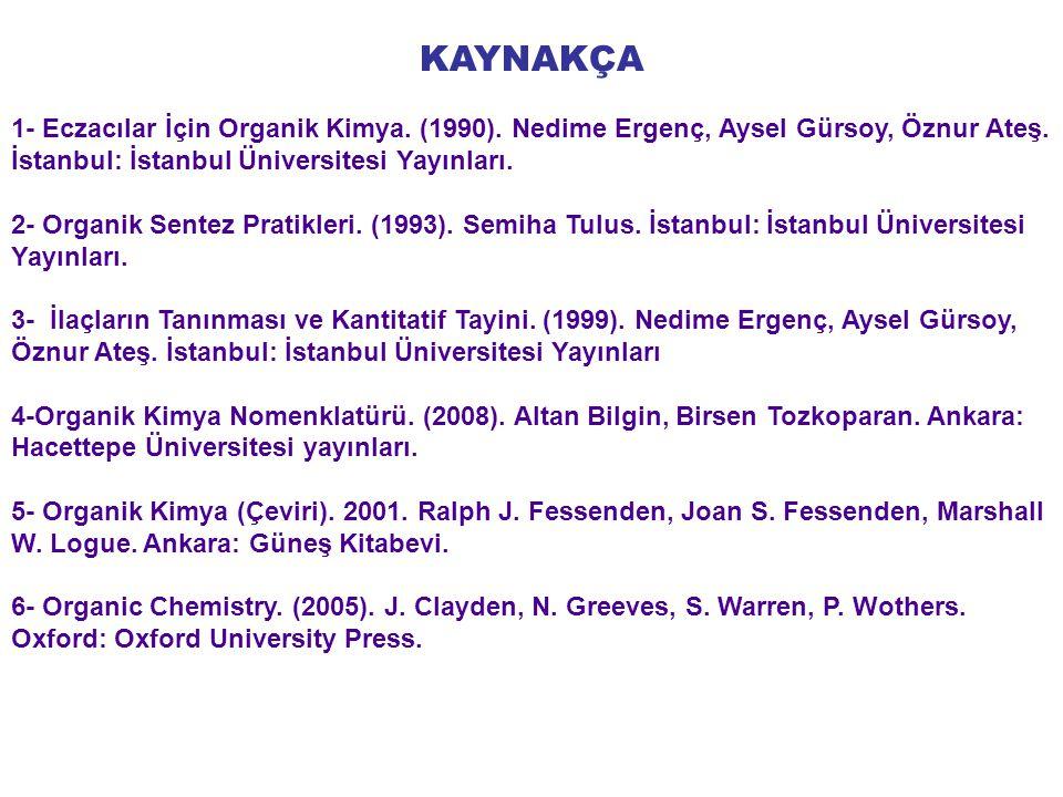 KAYNAKÇA 1- Eczacılar İçin Organik Kimya. (1990). Nedime Ergenç, Aysel Gürsoy, Öznur Ateş. İstanbul: İstanbul Üniversitesi Yayınları.
