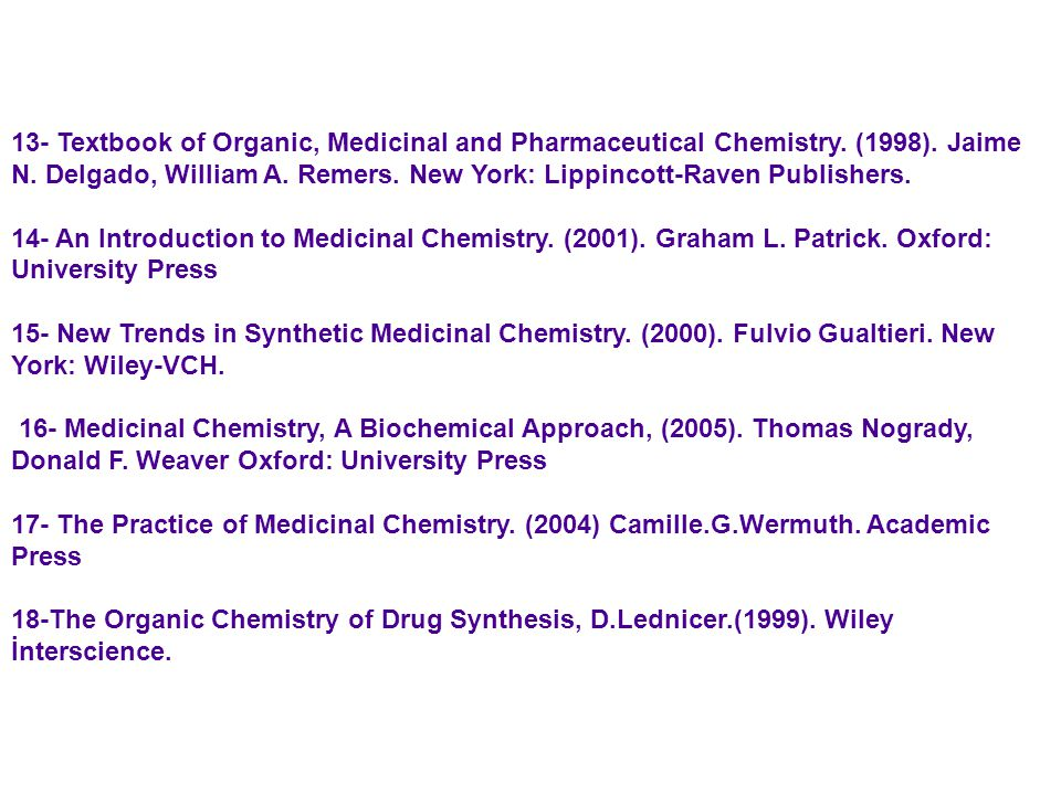 13- Textbook of Organic, Medicinal and Pharmaceutical Chemistry. (1998). Jaime N. Delgado, William A. Remers. New York: Lippincott-Raven Publishers.