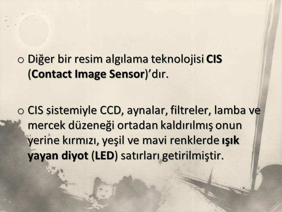 Diğer bir resim algılama teknolojisi CIS (Contact Image Sensor)'dır.