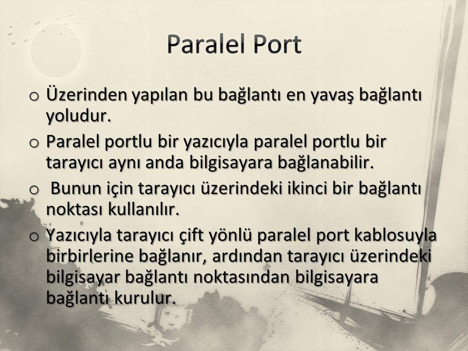 Paralel Port Üzerinden yapılan bu bağlantı en yavaş bağlantı yoludur.