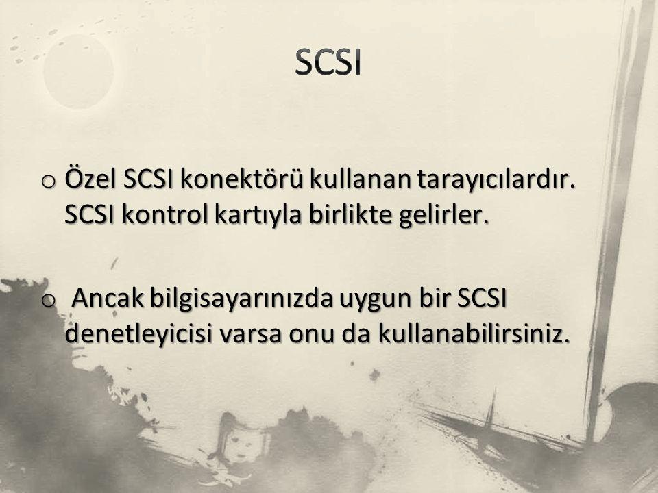 SCSI Özel SCSI konektörü kullanan tarayıcılardır. SCSI kontrol kartıyla birlikte gelirler.